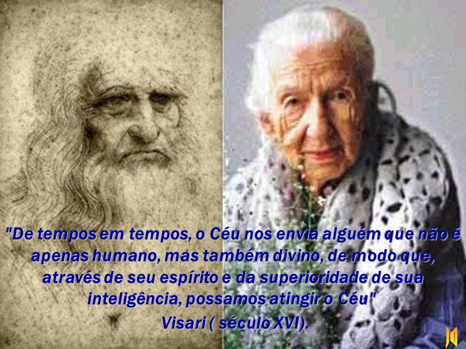 De tempos em tempos, o Céu nos envia alguém que não é apenas humano, mas também divino, de modo que, através de seu espírito e da superioridade de sua inteligência, possamos atingir o Céu Visari ( século XVI).