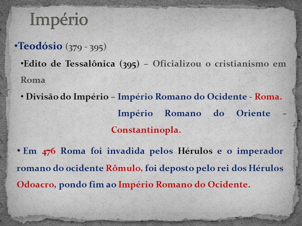 • Teodósio (379 - 395) • Edito de Tessalônica (395) – Oficializou o cristianismo em Roma • Divisão do Império – Império Romano do Ocidente - Roma. Imp