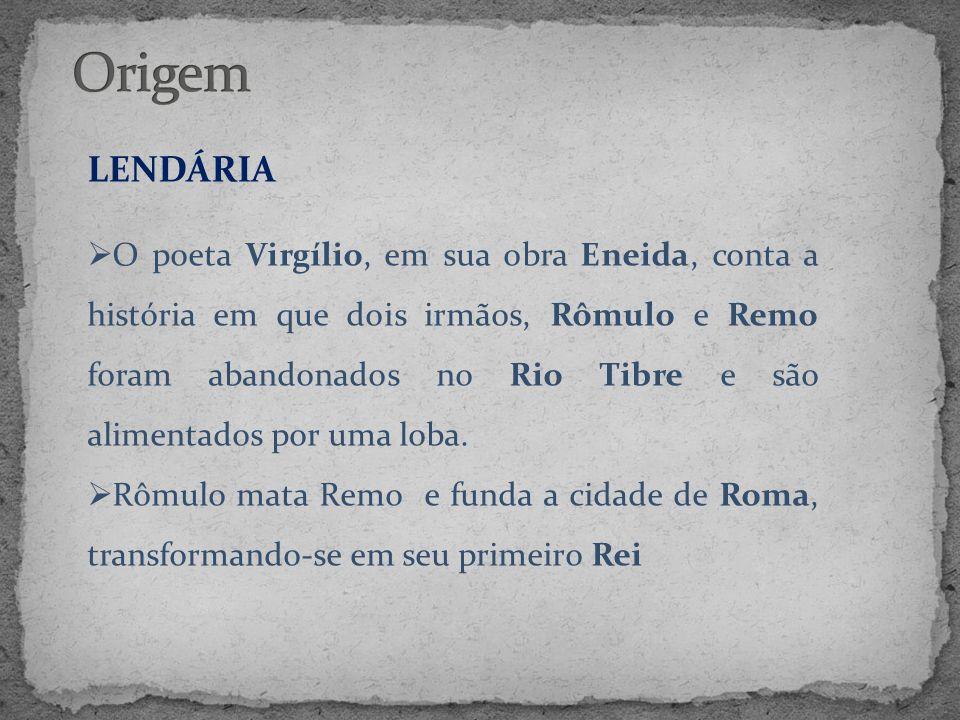 LENDÁRIA  O poeta Virgílio, em sua obra Eneida, conta a história em que dois irmãos, Rômulo e Remo foram abandonados no Rio Tibre e são alimentados p
