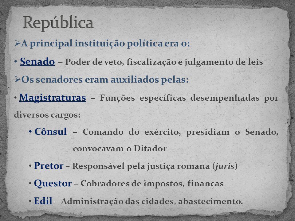  A principal instituição política era o: • Senado – Poder de veto, fiscalização e julgamento de leis  Os senadores eram auxiliados pelas: • Magistra