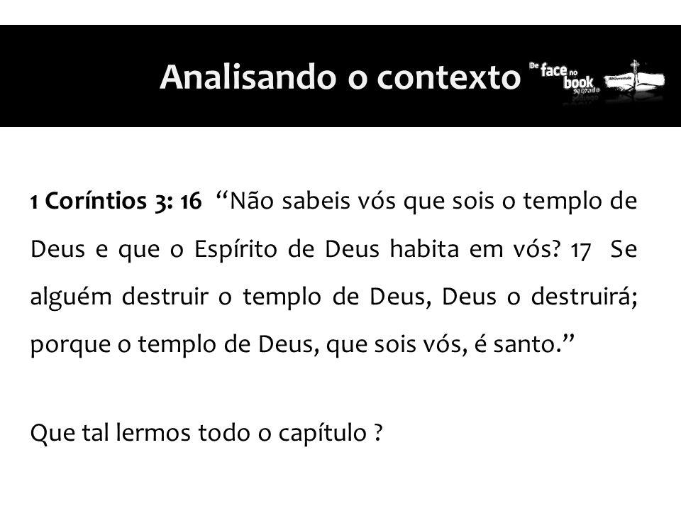 """1 Coríntios 3: 16 """"Não sabeis vós que sois o templo de Deus e que o Espírito de Deus habita em vós? 17 Se alguém destruir o templo de Deus, Deus o des"""