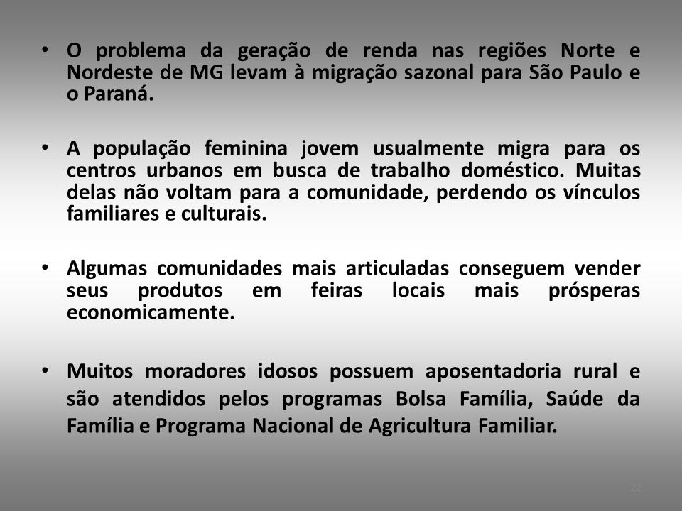 • O problema da geração de renda nas regiões Norte e Nordeste de MG levam à migração sazonal para São Paulo e o Paraná.