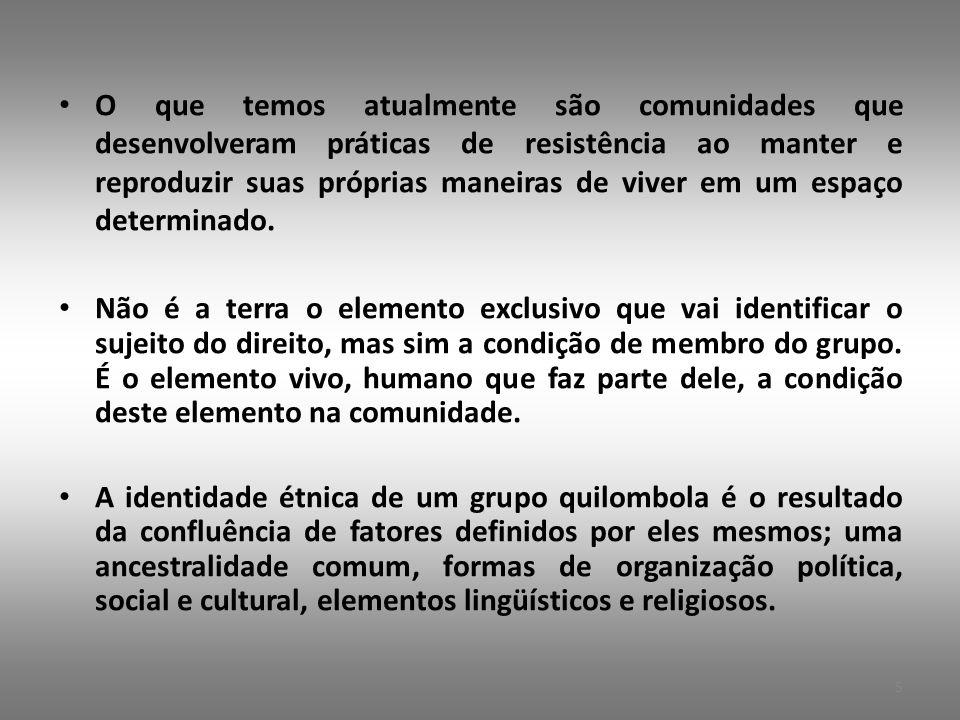 O Decreto 4887/2003 define as comunidades quilombolas como: grupos étnico-raciais, segundo critérios de auto-atribuição, com trajetória histórica própria, dotados de relações territoriais específicas, com presunção de ancestralidade negra relacionada com a resistência à opressão histórica sofrida .