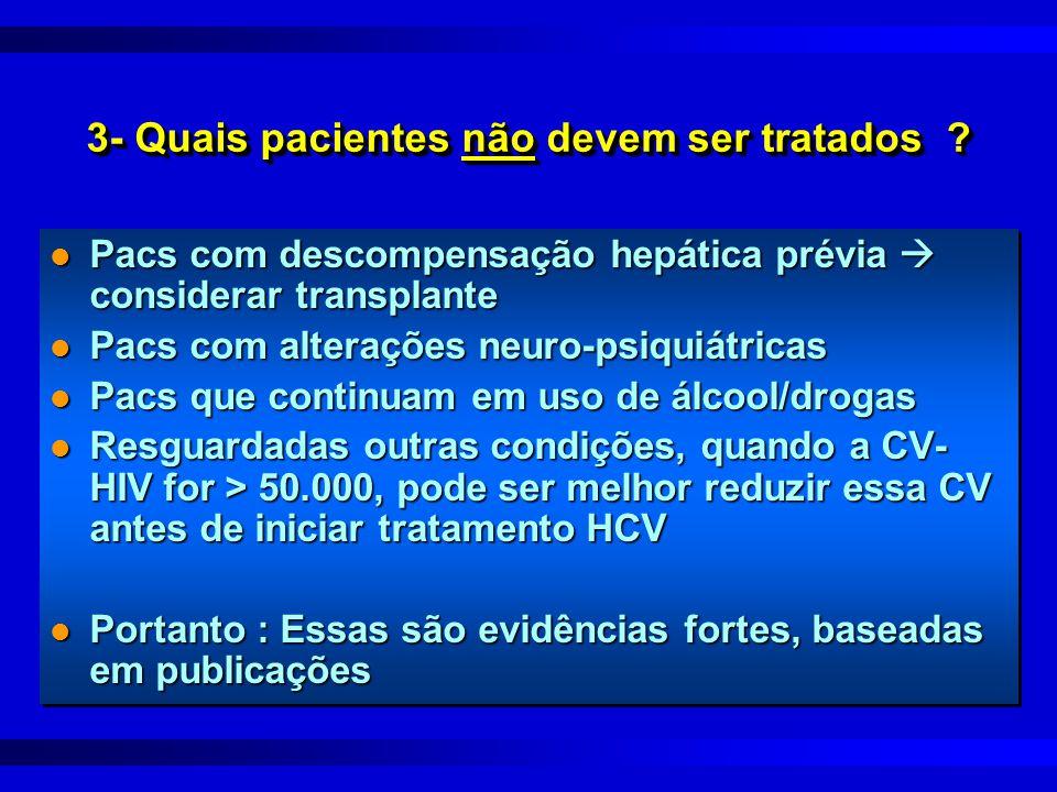 3- Quais pacientes não devem ser tratados ? l Pacs com descompensação hepática prévia  considerar transplante l Pacs com alterações neuro-psiquiátric