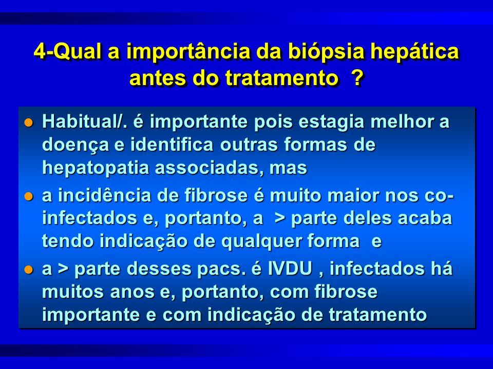 4-Qual a importância da biópsia hepática antes do tratamento ? l Habitual/. é importante pois estagia melhor a doença e identifica outras formas de he