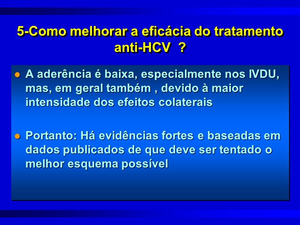 5-Como melhorar a eficácia do tratamento anti-HCV ? l A aderência é baixa, especialmente nos IVDU, mas, em geral também, devido à maior intensidade do