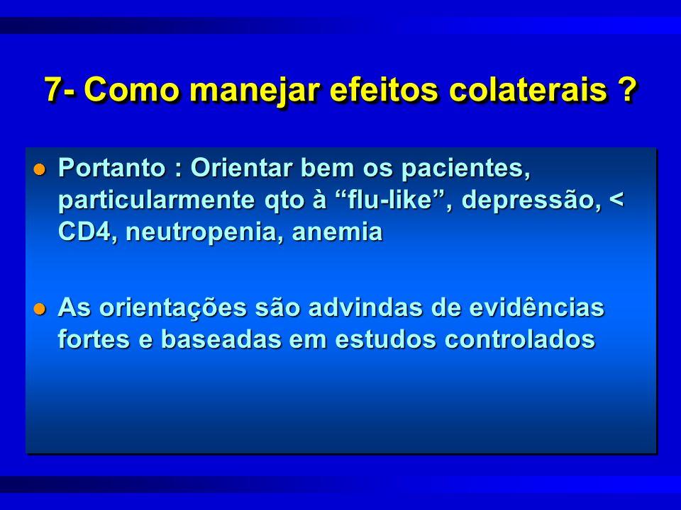 """7- Como manejar efeitos colaterais ? l Portanto : Orientar bem os pacientes, particularmente qto à """"flu-like"""", depressão, < CD4, neutropenia, anemia l"""