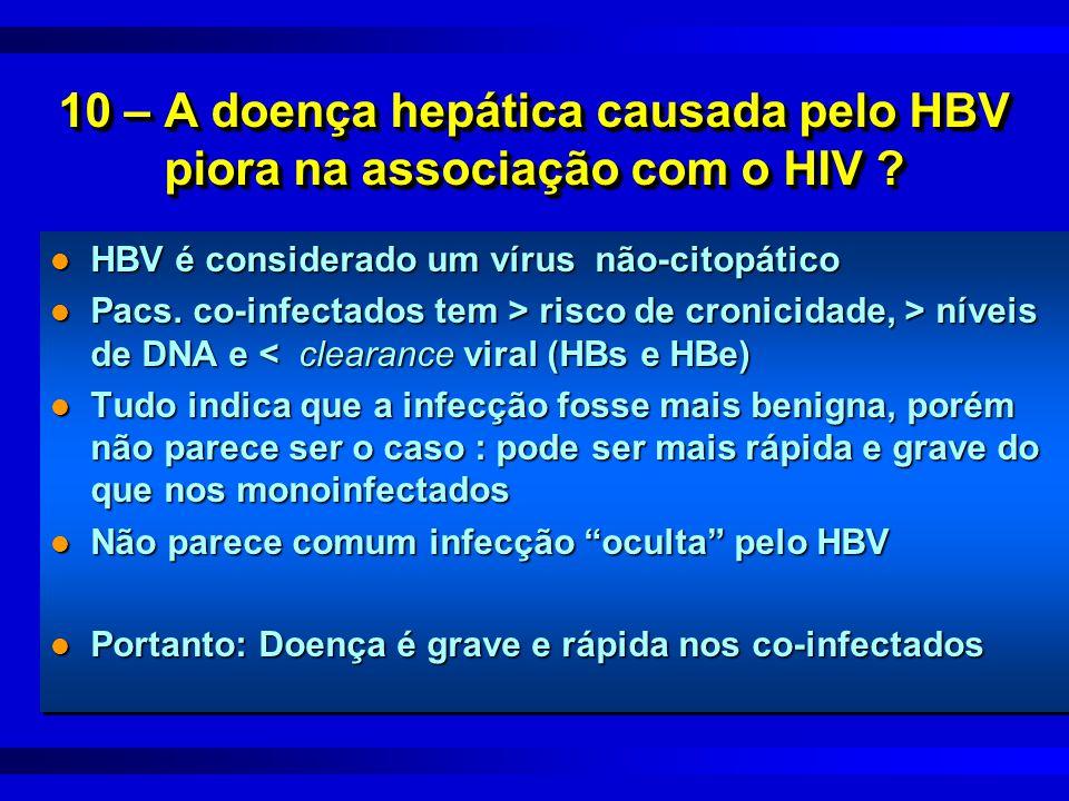 10 – A doença hepática causada pelo HBV piora na associação com o HIV ? l HBV é considerado um vírus não-citopático l Pacs. co-infectados tem > risco