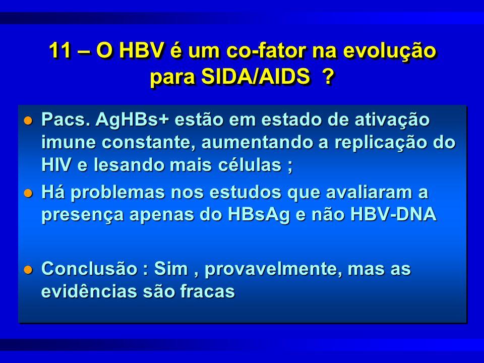 11 – O HBV é um co-fator na evolução para SIDA/AIDS ? l Pacs. AgHBs+ estão em estado de ativação imune constante, aumentando a replicação do HIV e les