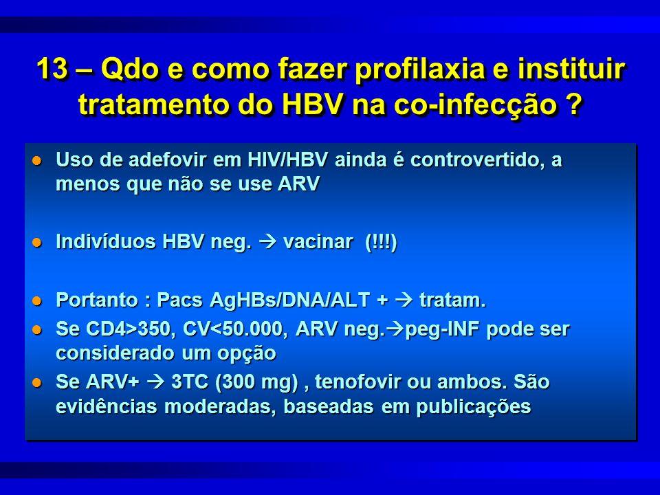 13 – Qdo e como fazer profilaxia e instituir tratamento do HBV na co-infecção ? l Uso de adefovir em HIV/HBV ainda é controvertido, a menos que não se