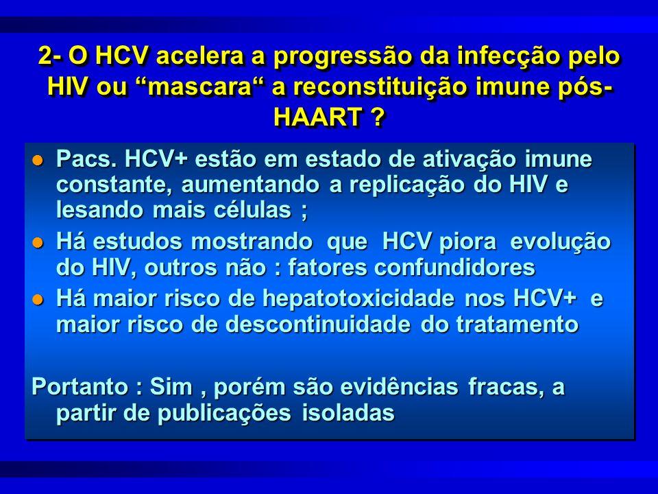 """2- O HCV acelera a progressão da infecção pelo HIV ou """"mascara"""" a reconstituição imune pós- HAART ? l Pacs. HCV+ estão em estado de ativação imune con"""