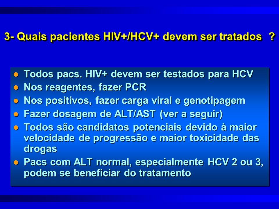3- Quais pacientes HIV+/HCV+ devem ser tratados ? l Todos pacs. HIV+ devem ser testados para HCV l Nos reagentes, fazer PCR l Nos positivos, fazer car