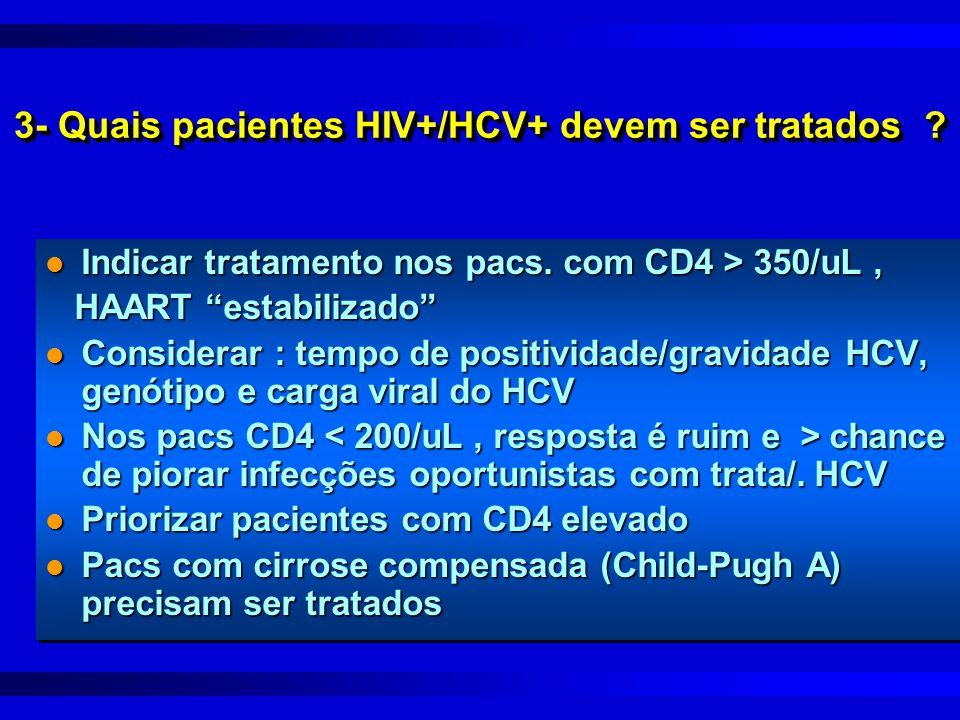 """3- Quais pacientes HIV+/HCV+ devem ser tratados ? l Indicar tratamento nos pacs. com CD4 > 350/uL, HAART """"estabilizado"""" HAART """"estabilizado"""" l Conside"""