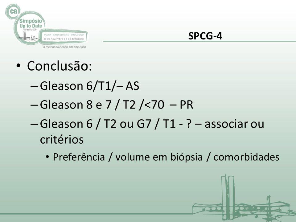 • Conclusão: – Gleason 6/T1/– AS – Gleason 8 e 7 / T2 /<70 – PR – Gleason 6 / T2 ou G7 / T1 - ? – associar ou critérios • Preferência / volume em bióp