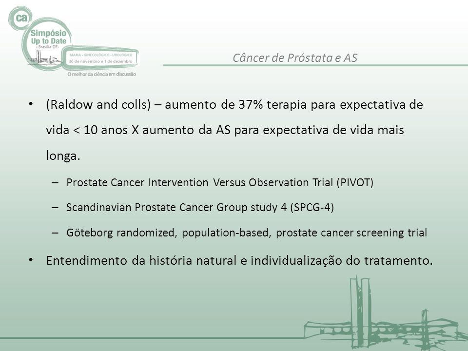 • (Raldow and colls) – aumento de 37% terapia para expectativa de vida < 10 anos X aumento da AS para expectativa de vida mais longa. – Prostate Cance