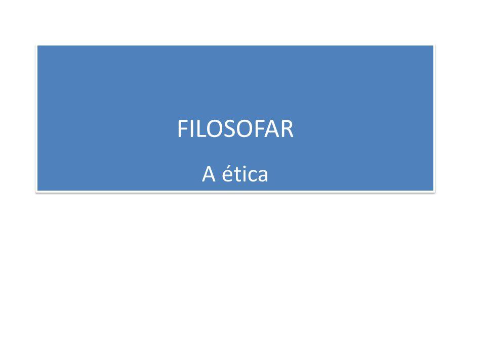FILOSOFAR A ética FILOSOFAR A ética