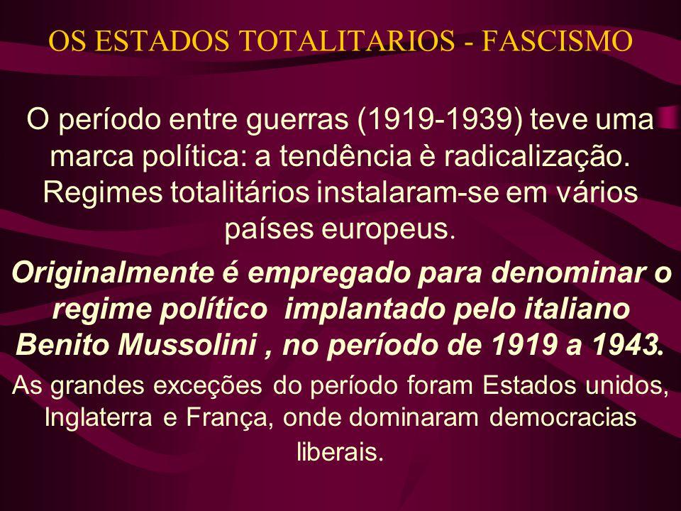 OS ESTADOS TOTALITARIOS - FASCISMO O período entre guerras (1919-1939) teve uma marca política: a tendência è radicalização.