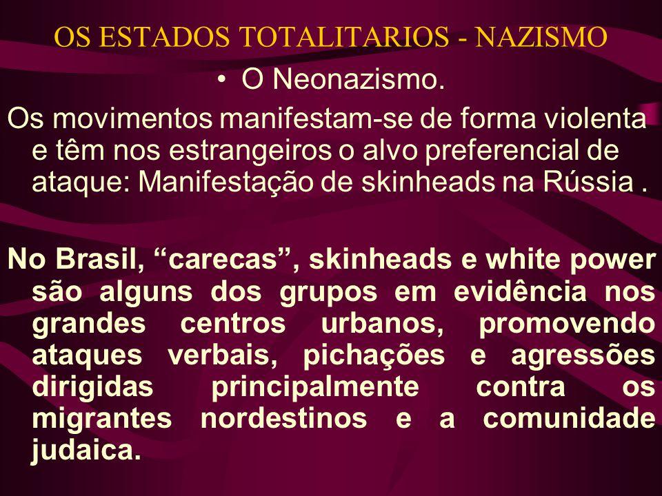 OS ESTADOS TOTALITARIOS - NAZISMO •O Neonazismo. Os movimentos manifestam-se de forma violenta e têm nos estrangeiros o alvo preferencial de ataque: M