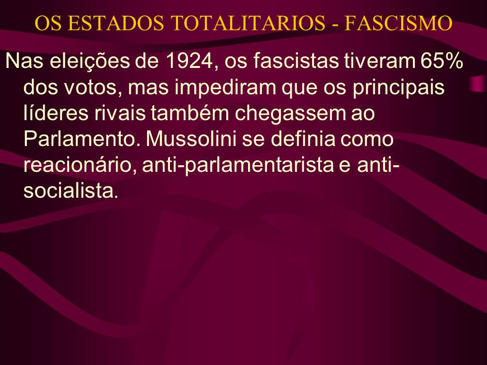 OS ESTADOS TOTALITARIOS - FASCISMO Com as leis de 1925, o Duce concentrou poderes de chefe de Estado.