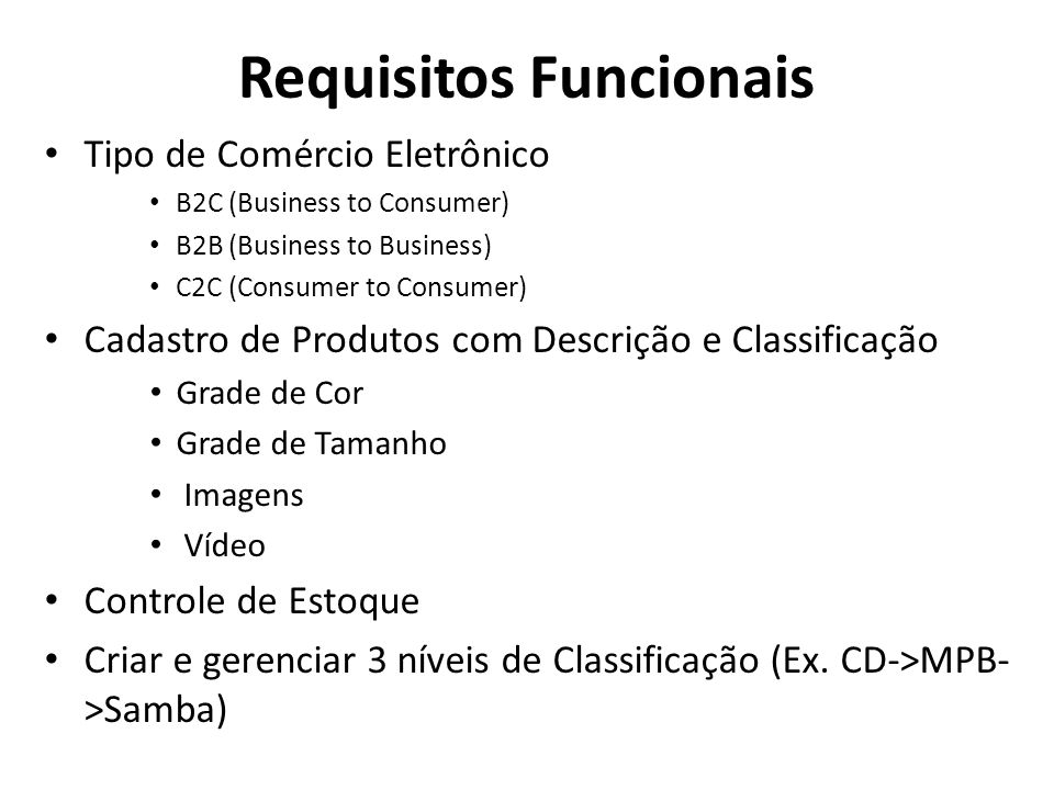 Requisitos Funcionais • Tipo de Comércio Eletrônico • B2C (Business to Consumer) • B2B (Business to Business) • C2C (Consumer to Consumer) • Cadastro