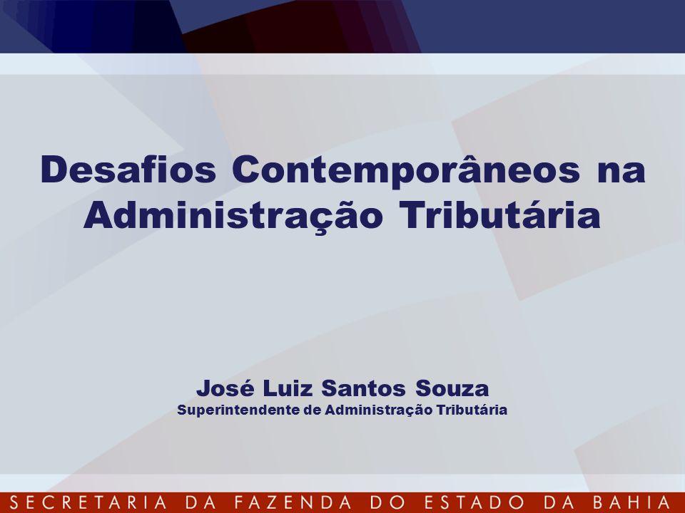 Desafios Contemporâneos na Administração Tributária José Luiz Santos Souza Superintendente de Administração Tributária