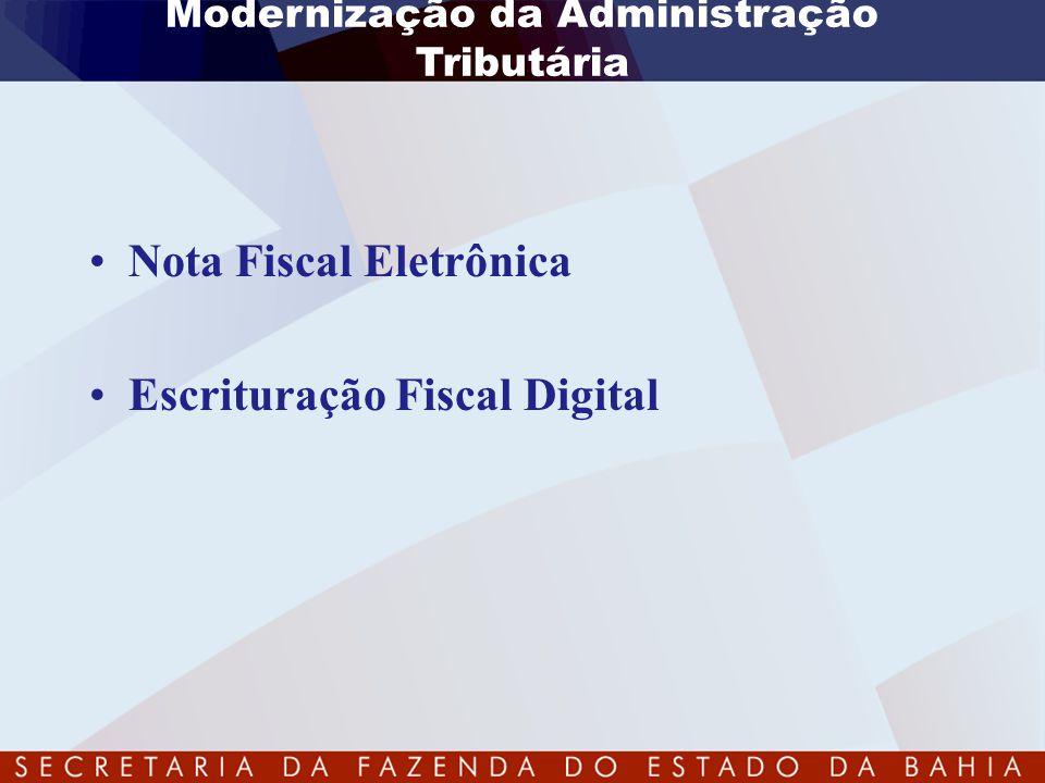Modernização da Administração Tributária •Nota Fiscal Eletrônica •Escrituração Fiscal Digital