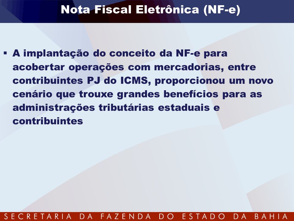 Nota Fiscal Eletrônica (NF-e)  A implantação do conceito da NF-e para acobertar operações com mercadorias, entre contribuintes PJ do ICMS, proporcion