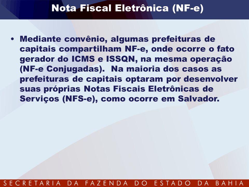 •Mediante convênio, algumas prefeituras de capitais compartilham NF-e, onde ocorre o fato gerador do ICMS e ISSQN, na mesma operação (NF-e Conjugadas)