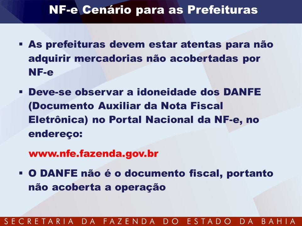 NF-e Cenário para as Prefeituras  As prefeituras devem estar atentas para não adquirir mercadorias não acobertadas por NF-e  Deve-se observar a idon