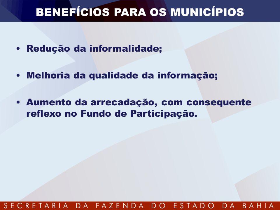 BENEFÍCIOS PARA OS MUNICÍPIOS •Redução da informalidade; •Melhoria da qualidade da informação; •Aumento da arrecadação, com consequente reflexo no Fun