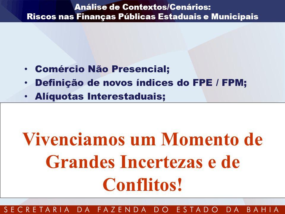 • Comércio Não Presencial; • Definição de novos índices do FPE / FPM; • Alíquotas Interestaduais; Vivenciamos um Momento de Grandes Incertezas e de Co