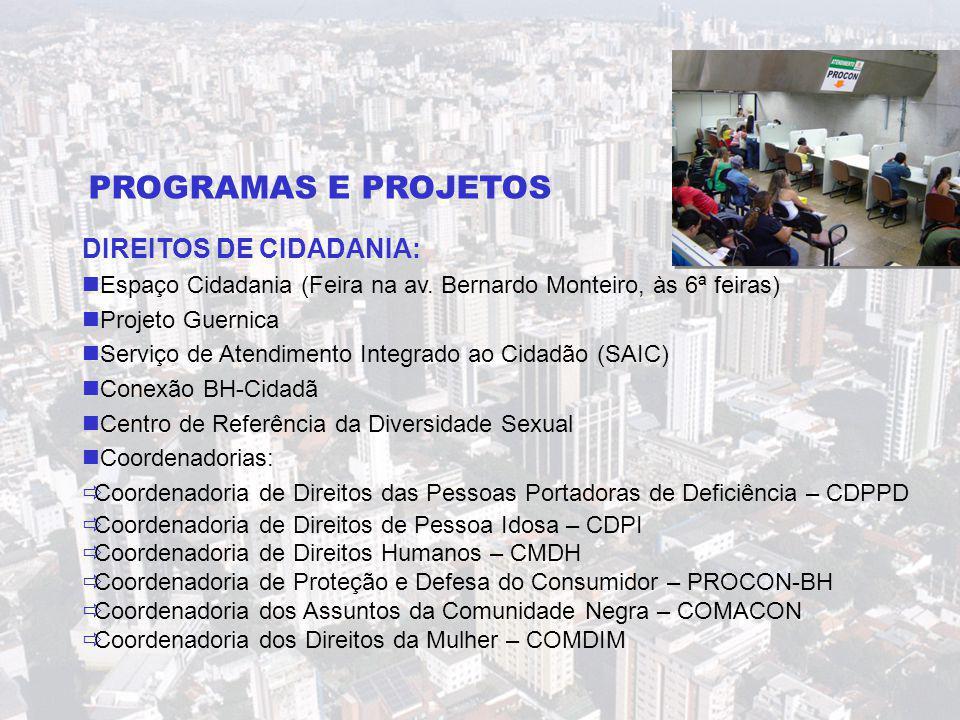 DIREITOS DE CIDADANIA:  Espaço Cidadania (Feira na av. Bernardo Monteiro, às 6ª feiras)  Projeto Guernica  Serviço de Atendimento Integrado ao Cida