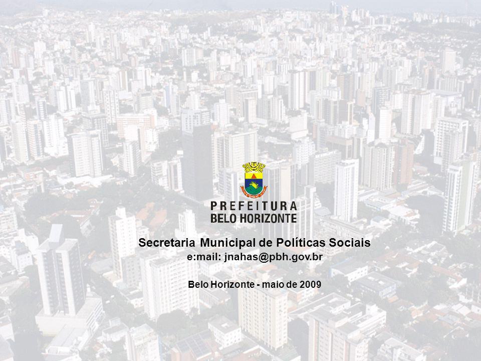 Secretaria Municipal de Políticas Sociais e:mail: jnahas@pbh.gov.br Belo Horizonte - maio de 2009