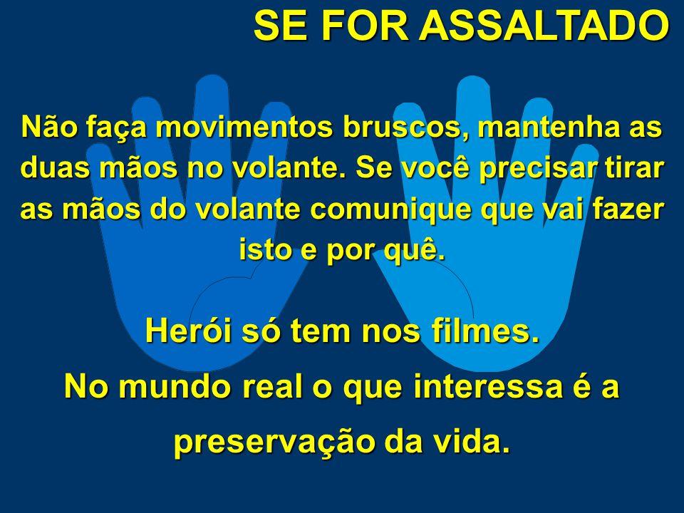 SE FOR ASSALTADO • NÃO REAJA !!!!.• NÃO TENTE FUGIR !!!!.