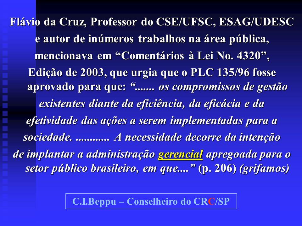 """Flávio da Cruz, Professor do CSE/UFSC, ESAG/UDESC e autor de inúmeros trabalhos na área pública, mencionava em """"Comentários à Lei No. 4320"""", Edição de"""
