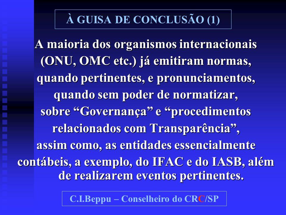 À GUISA DE CONCLUSÃO (1) A maioria dos organismos internacionais (ONU, OMC etc.) já emitiram normas, quando pertinentes, e pronunciamentos, quando sem