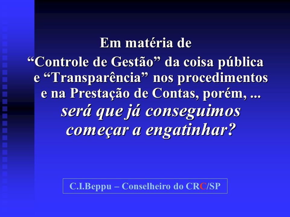 """Em matéria de """"Controle de Gestão"""" da coisa pública e """"Transparência"""" nos procedimentos e na Prestação de Contas, porém,... será que já conseguimos co"""