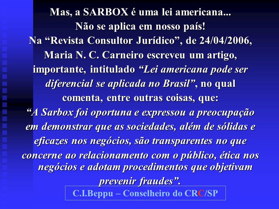 """Mas, a SARBOX é uma lei americana... Não se aplica em nosso país! Na """"Revista Consultor Jurídico"""", de 24/04/2006, Maria N. C. Carneiro escreveu um art"""