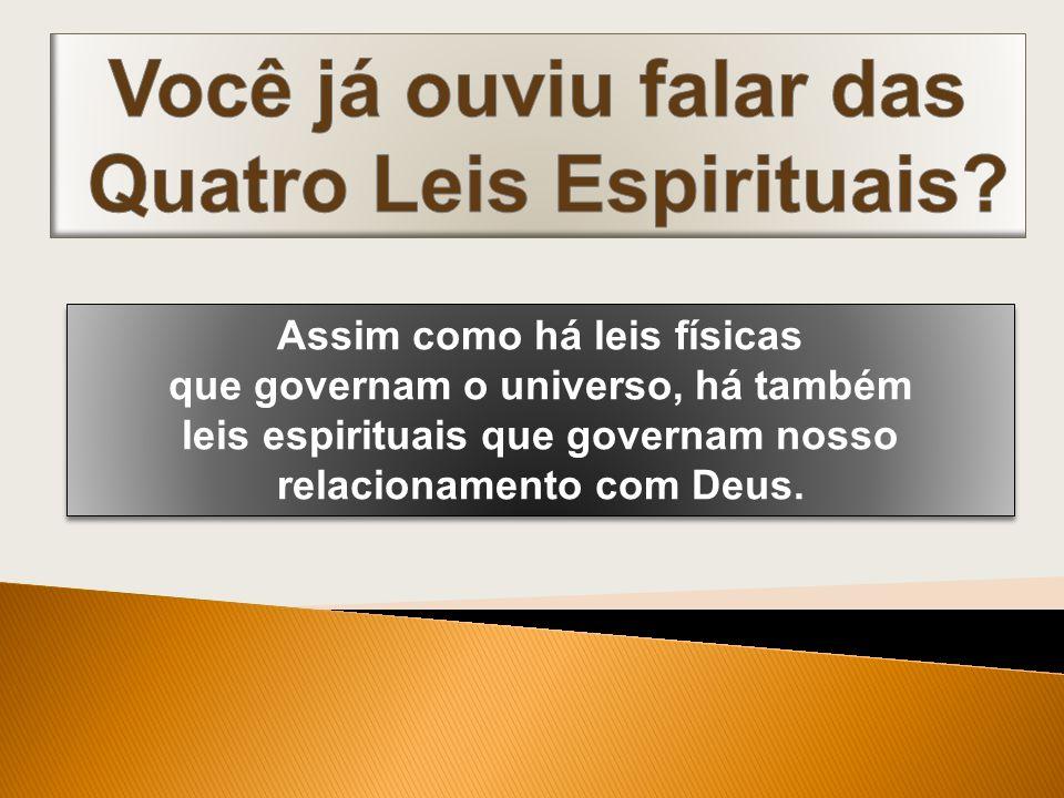 Assim como há leis físicas que governam o universo, há também leis espirituais que governam nosso relacionamento com Deus. Assim como há leis físicas