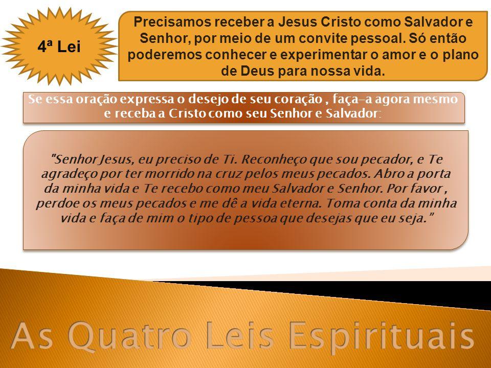 4ª Lei Precisamos receber a Jesus Cristo como Salvador e Senhor, por meio de um convite pessoal. Só então poderemos conhecer e experimentar o amor e o