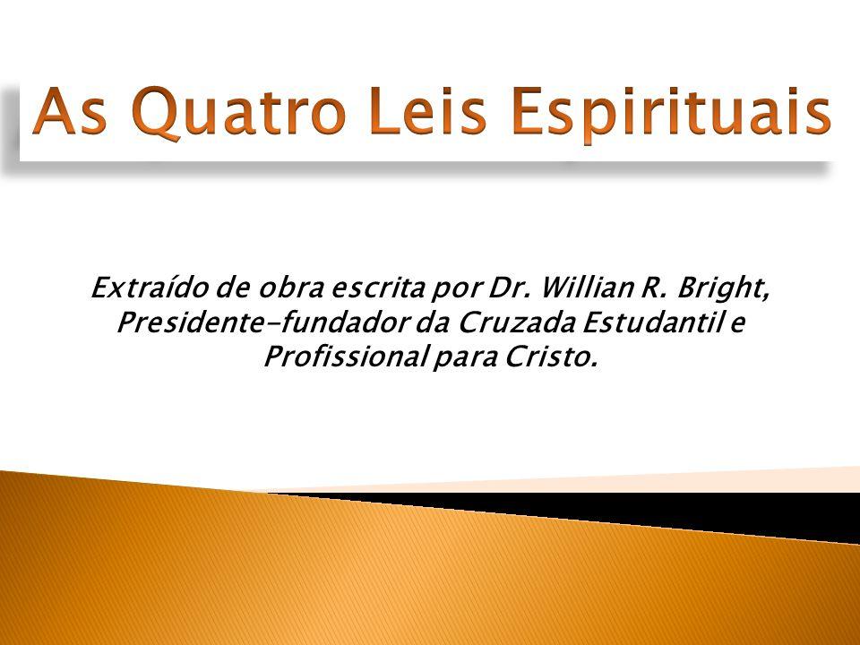 Extraído de obra escrita por Dr. Willian R. Bright, Presidente-fundador da Cruzada Estudantil e Profissional para Cristo.