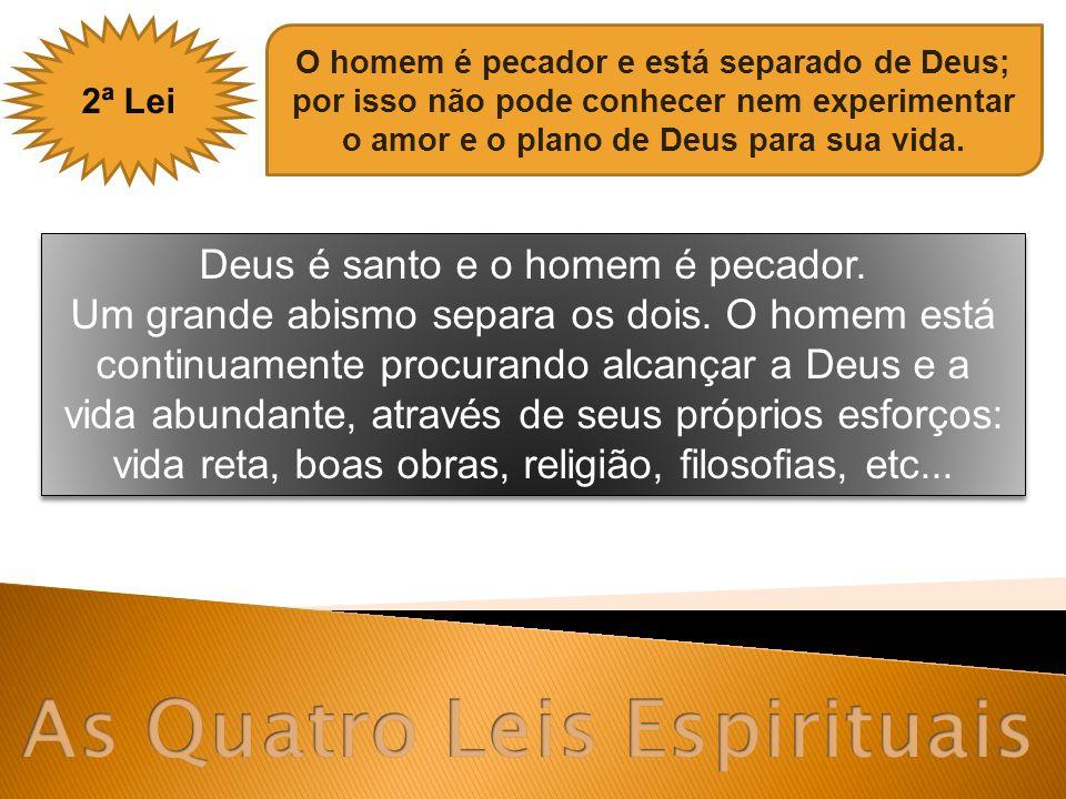 Deus é santo e o homem é pecador. Um grande abismo separa os dois. O homem está continuamente procurando alcançar a Deus e a vida abundante, através d