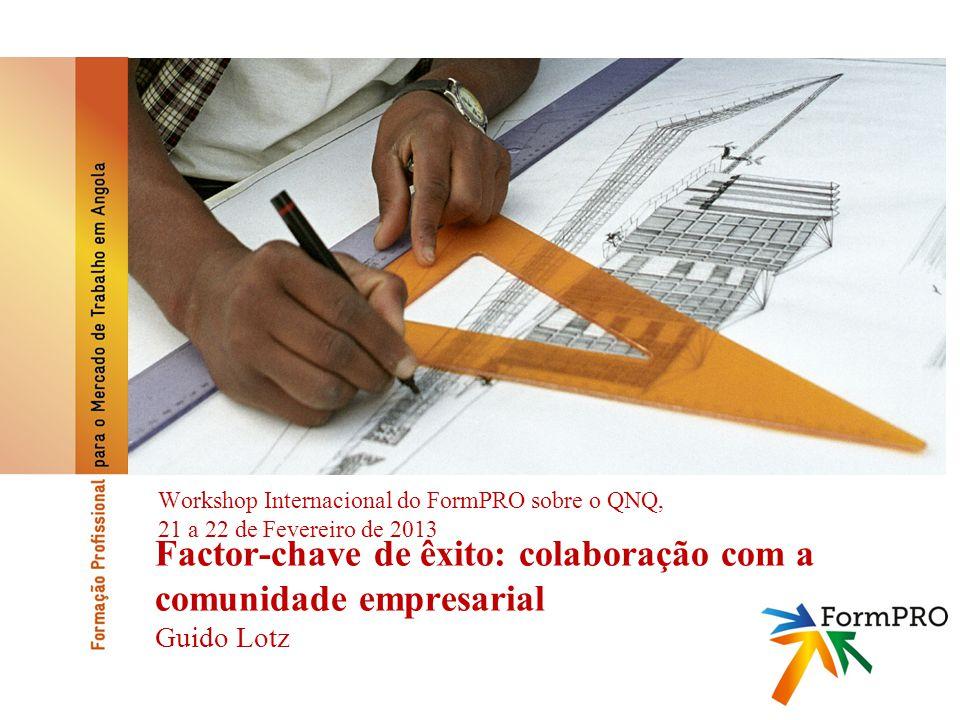 Factor-chave de êxito: colaboração com a comunidade empresarial Guido Lotz Workshop Internacional do FormPRO sobre o QNQ, 21 a 22 de Fevereiro de 2013