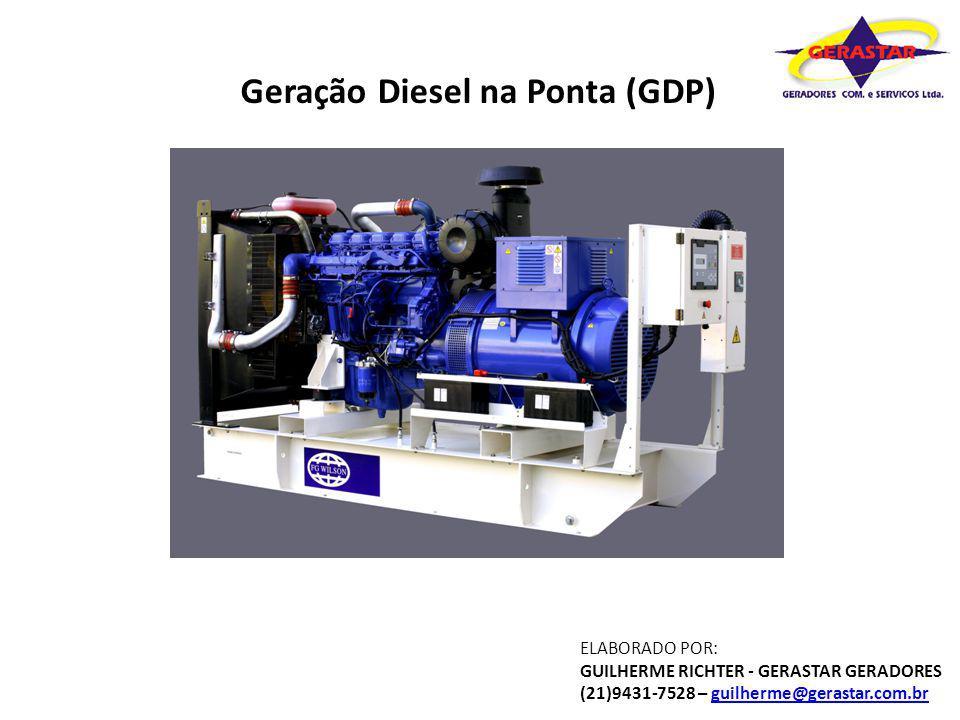 Geração Diesel na Ponta (GDP) ELABORADO POR: GUILHERME RICHTER - GERASTAR GERADORES (21)9431-7528 – guilherme@gerastar.com.brguilherme@gerastar.com.br