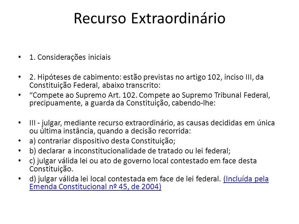"""• 1. Considerações iniciais • 2. Hipóteses de cabimento: estão previstas no artigo 102, inciso III, da Constituição Federal, abaixo transcrito: • """"Com"""