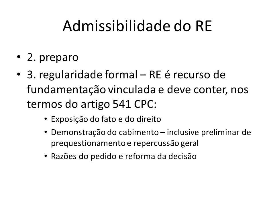 Admissibilidade do RE • 2. preparo • 3. regularidade formal – RE é recurso de fundamentação vinculada e deve conter, nos termos do artigo 541 CPC: • E
