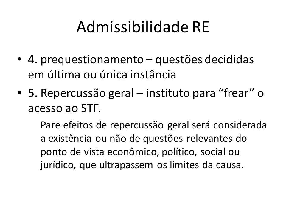 """Admissibilidade RE • 4. prequestionamento – questões decididas em última ou única instância • 5. Repercussão geral – instituto para """"frear"""" o acesso a"""