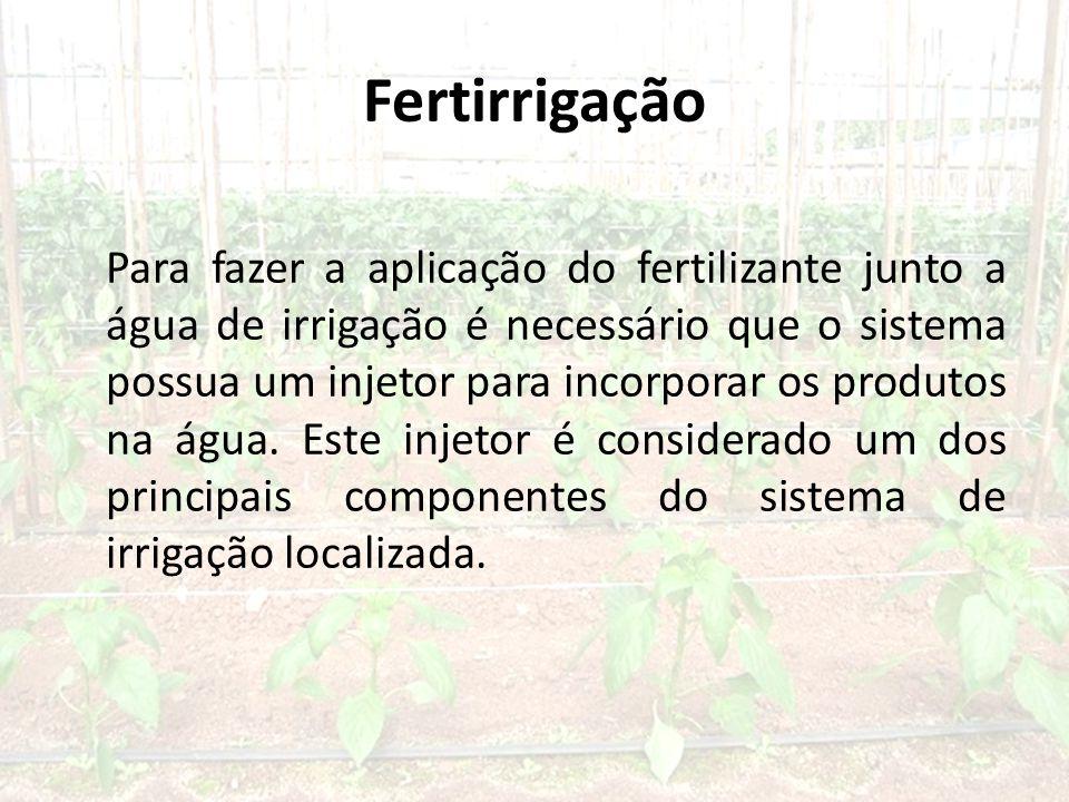 Fertirrigação Para fazer a aplicação do fertilizante junto a água de irrigação é necessário que o sistema possua um injetor para incorporar os produtos na água.