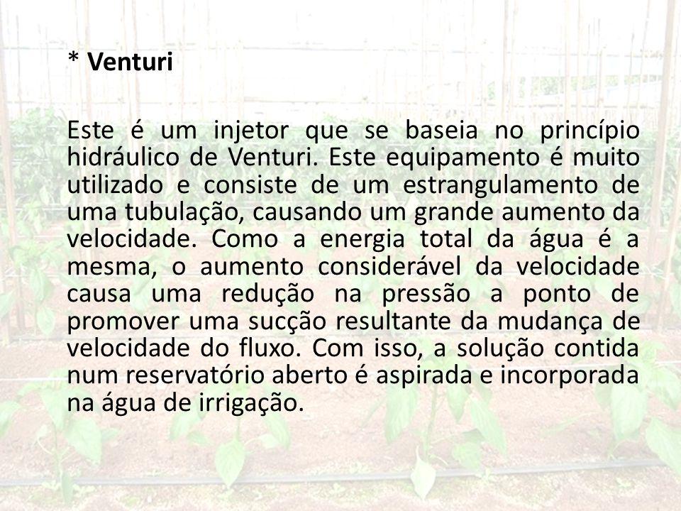* Venturi Este é um injetor que se baseia no princípio hidráulico de Venturi.
