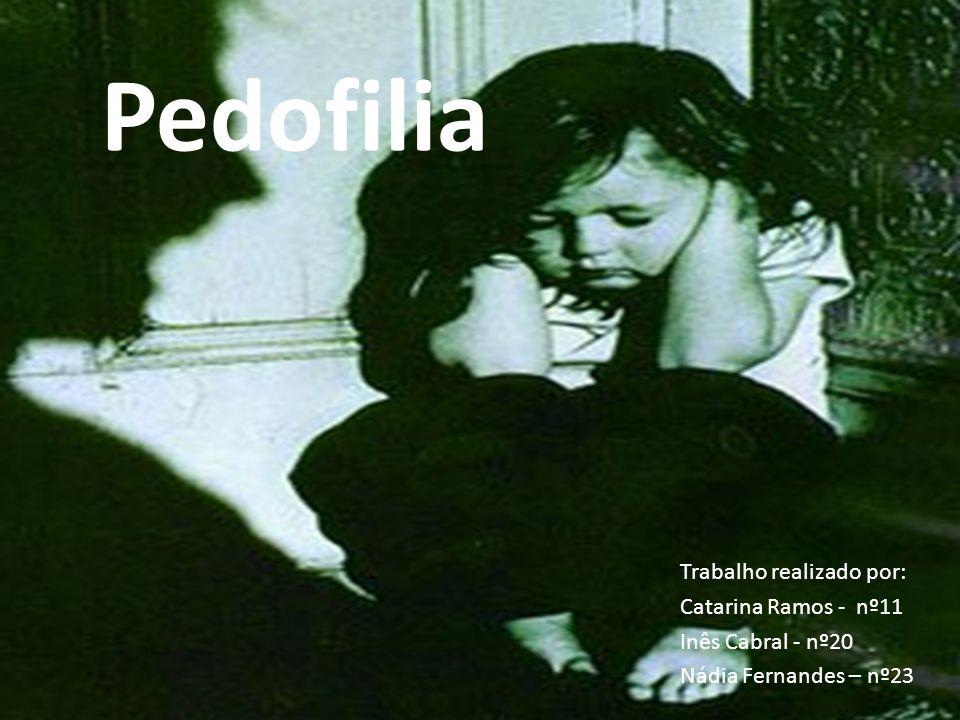 Pedofilia Trabalho realizado por: Catarina Ramos - nº11 Inês Cabral - nº20 Nádia Fernandes – nº23